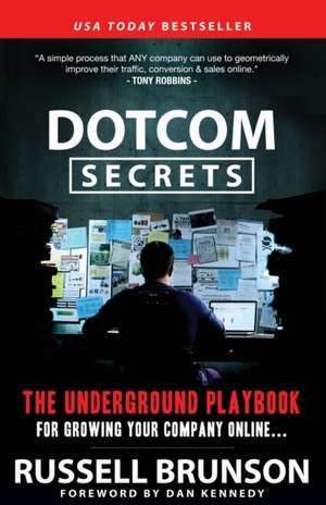 Dotcom Secrets:  The Underground Playbook for Growing Your Company Online de Russell Brunson
