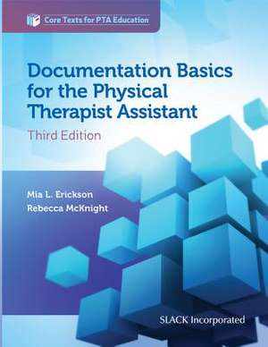 Documentation Basics for the Physical Therapist Assistant de Mia Erickson