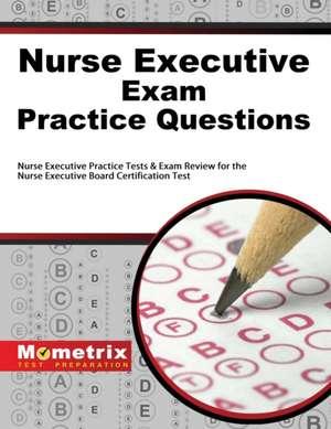Nurse Executive Exam Practice Questions:  Nurse Executive Practice Tests & Exam Review for the Nurse Executive Board Certification Test de Mometrix Media