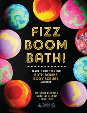 Fizz Boom Bath!: Learn to Make Your Own Bath Bombs, Body Scrubs, and More! imagine