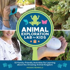 Animal Exploration Lab for Kids: 52 Family-Friendly Activities for Learning about the Amazing Animal Kingdom imagine