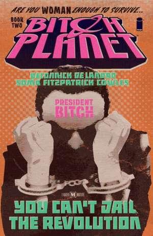 Bitch Planet Volume 2: President Bitch de Kelly Sue DeConnick