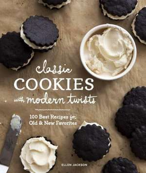 Classic Cookies with Modern Twists de Ellen Jackson