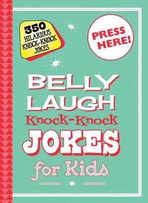 Belly Laugh Knock-Knock Jokes for Kids: 350 Hilarious Knock-Knock Jokes de Sky Pony Editors