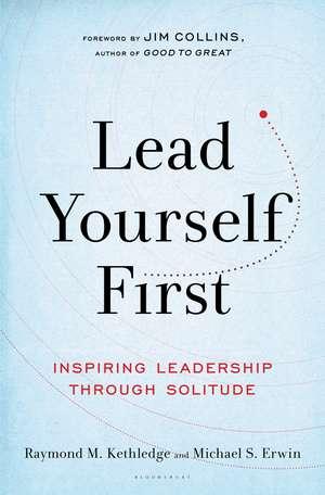 Lead Yourself First: Inspiring Leadership Through Solitude de Raymond M. Kethledge