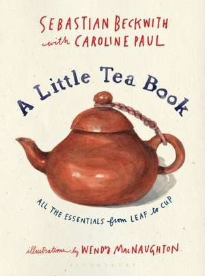 A Little Tea Book: All the Essentials from Leaf to Cup de Sebastian Beckwith