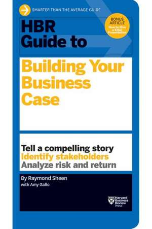 HBR Guide to Building Your Business Case de Raymond Sheen