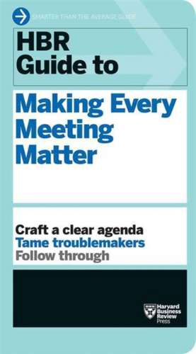 HBR Guide to Making Every Meeting Matter:  A Low-Risk, High-Reward Approach to Innovation de Harvard Business Review