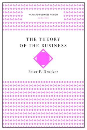 The Theory of the Business (Harvard Business Review Classics) de Peter F. Drucker