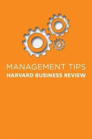 Management Tips: From Harvard Business Review de Harvard Business Review
