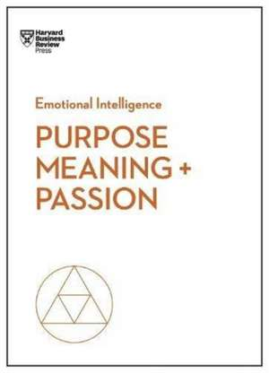 Purpose, Meaning, and Passion (HBR Emotional Intelligence Series) de Harvard Business Review