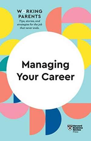 Managing Your Career (HBR Working Parents Series) de Harvard Business Review