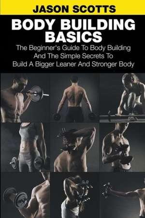 Body Building Basics de Jason Scotts