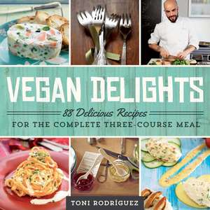 Vegan Delights: 88 Delicious Recipes for the Complete Three-Course Meal de Toni Rodríguez