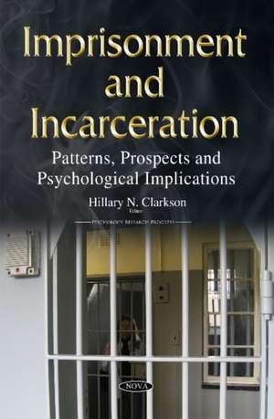 Imprisonment & Incarceration: Patterns, Prospects & Psychological Implications de Hillary N Clarkson