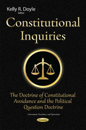 Constitutional Inquiries: The Doctrine of Constitutional Avoidance & the Political Question Doctrine de Kelly R Doyle
