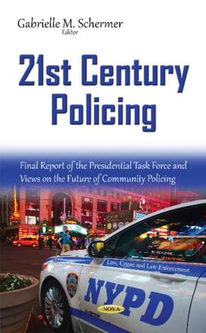 21st Century Policing: Final Report of the Presidential Task Force & Views on the Future of Community Policing de Gabrielle M Schermer