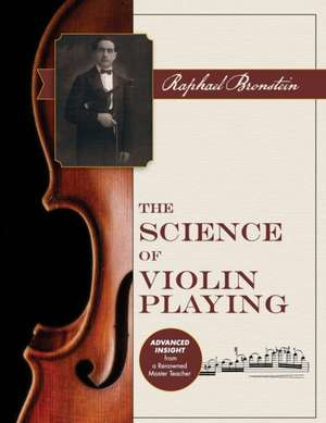 The Science of Violin Playing de Raphael Bronstein