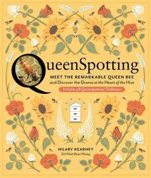 QueenSpotting: Meet the Remarkable Queen Bee and Discover the Drama at the Heart of the Hive de Hilary Kearney,