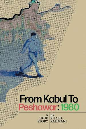 From Kabul to Peshawar de Khalil Rahmani