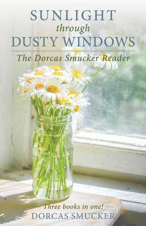 Sunlight Through Dusty Windows: The Dorcas Smucker Reader de Dorcas Smucker