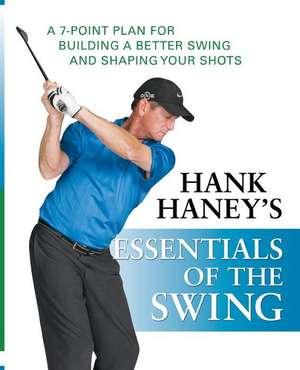 Hank Haney's Essentials of the Swing de Hank Haney