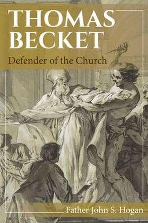 Thomas Becket: Defender of the Church de  Father John S Hogan