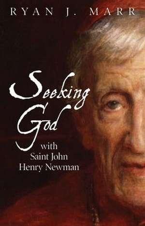 Seeking God with Saint John Henry Newman de Ryan J. Marr