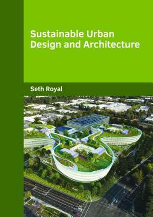 Sustainable Urban Design and Architecture de Seth Royal
