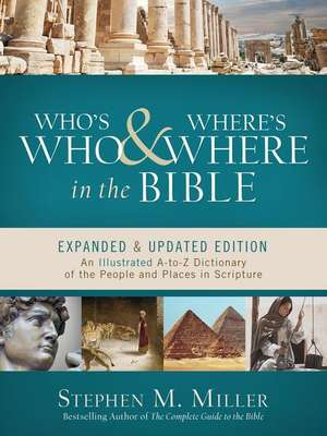 Who's Who and Where's Where in the Bible: An Illustrated A-To-Z Dictionary of the People and Places in Scripture de Stephen M Miller