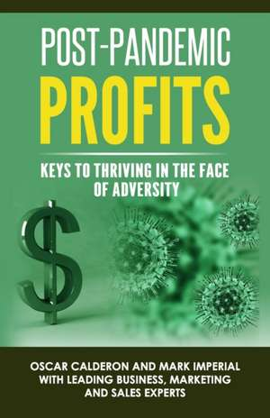 Post-Pandemic Profits: Keys To Thriving in the Face of Adversity de Mark Imperial