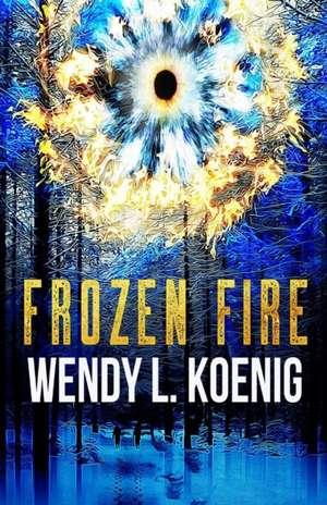 Frozen Fire de Wendy L Koenig
