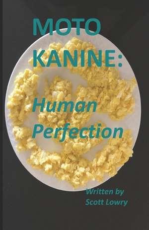 Moto Kanine: Human Perfection de Scott Lowry