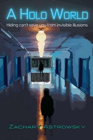 A Holo World: Hiding Can't Save You From Invisible Illusions de Zachary Astrowsky