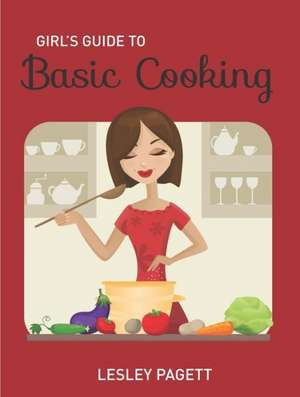 Girl's Guide to Basic Cooking de Lesley Pagett