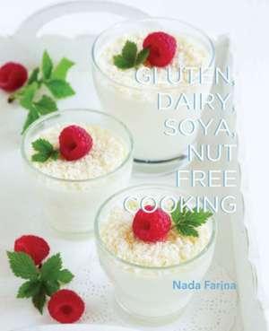 Gluten, Dairy, Soya, Nut Free Cooking de Nada Farina