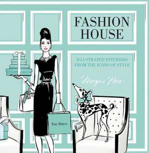 Fashion House:  Illustrated Interiors from the Icons of Style de Megan Hess