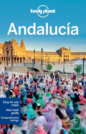 Lonely Planet Andalucia:  101 Skills & Experiences to Discover on Your Travels de Planet Lonely