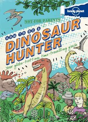 Not For Parents How to be a Dinosaur Hunter [AU/UK]