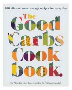 The Good Carbs Cookbook imagine