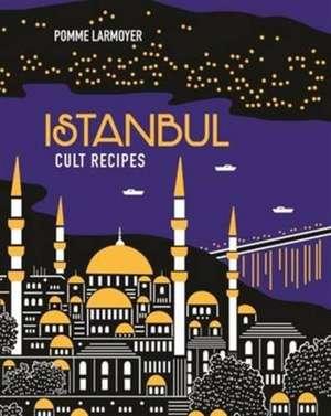 Istanbul Cult Recipes de Pomme Larmoyer