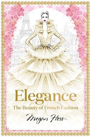 Elegance: The Beauty of French Fashion de Megan Hess