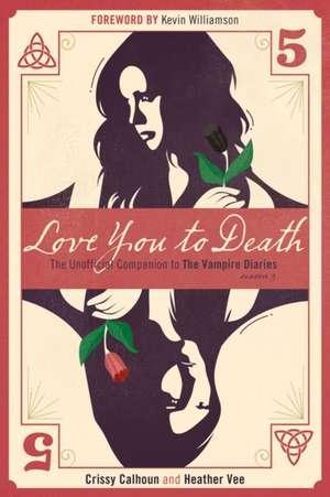 Love You To Death - Season 5: The Unofficial Companion to The Vampire Diaries de Crissy Calhoun