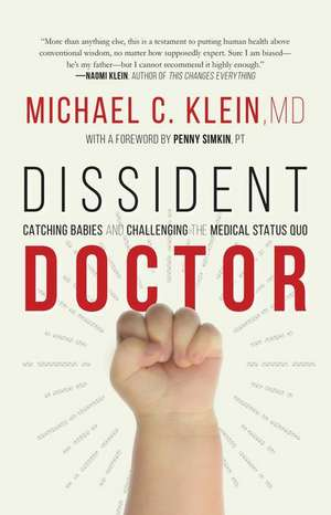 Dissident Doctor: My Life Catching Babies and Challenging the Medical Status Quo de Michael C. Klein