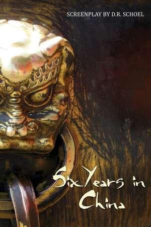 Six Years in China de D. R. Schoel
