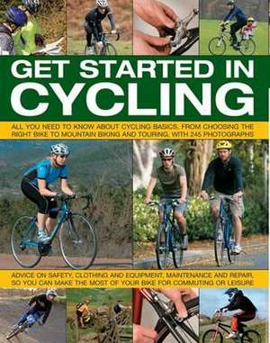 Get Started in Cycling:  All You Need to Know about Cycling Basics, from Choosing the Right Bike to Mountain Biking and Touring, with 245 Photo de Edward Pickering