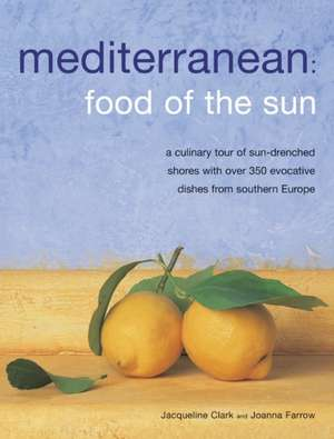 Mediterranean:  A Culinary Tour of Sun-Drenched Shores with Over 350 Evocative Dishes from Southern Europe de Jacqueline Clark