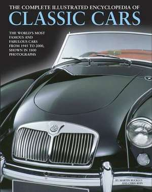 The Complete Illustrated Encyclopedia of Classic Cars:  The World's Most Famous and Fabulous Cars, from 1945 to 2000, Shown in 1800 Photographs de Martin Buckley