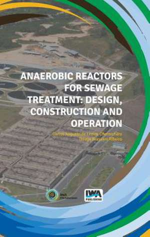 Anaerobic Reactors for Sewage Treatment: Design, Construction and Operation de Carlos Augusto de Lemos Chernicharo