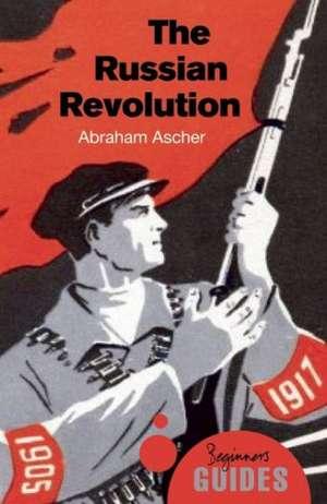 The Russian Revolution: A Beginner's Guide de Abraham Ascher